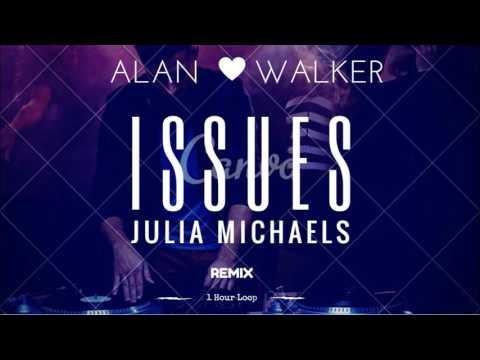 Julia Michaels - Issues (Alan Walker Remix) 1 HOUR VERSION
