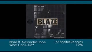 Blaze ft. Alexander Hope - What Can U Do? [1996 | 157 Shelter]