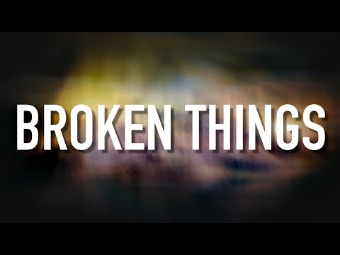Broken Things - [Lyric Video] Matthew West