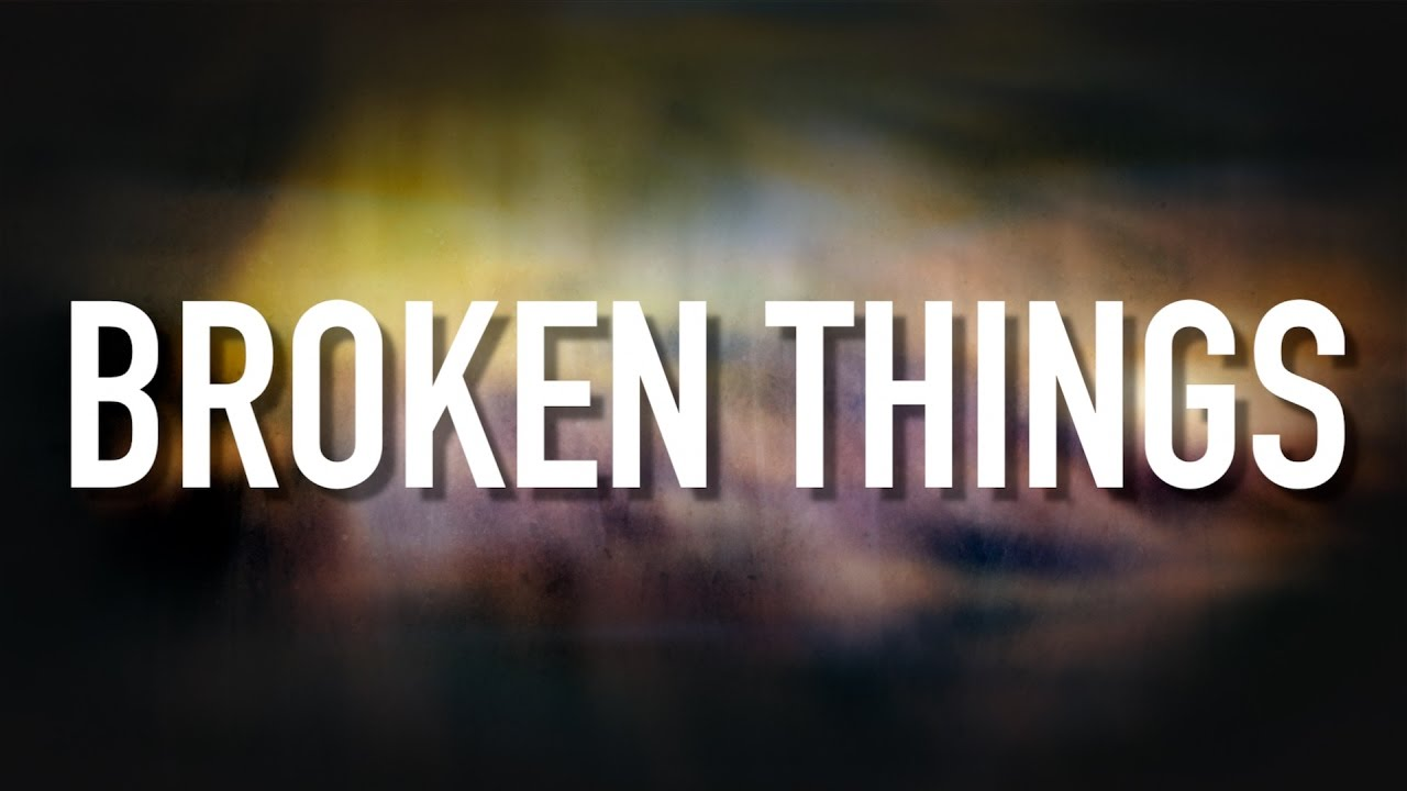 Image result for BROKEN THINGS""