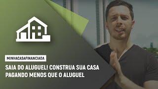 Saia do aluguel! Construa sua casa pagando menos que seu aluguel.