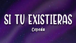 Cepeda - Si Tu Existieras (Letra/Lyrics)