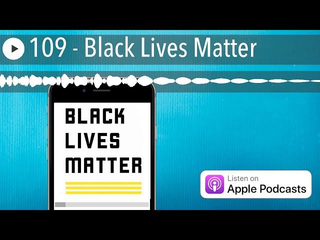 109 - Black Lives Matter