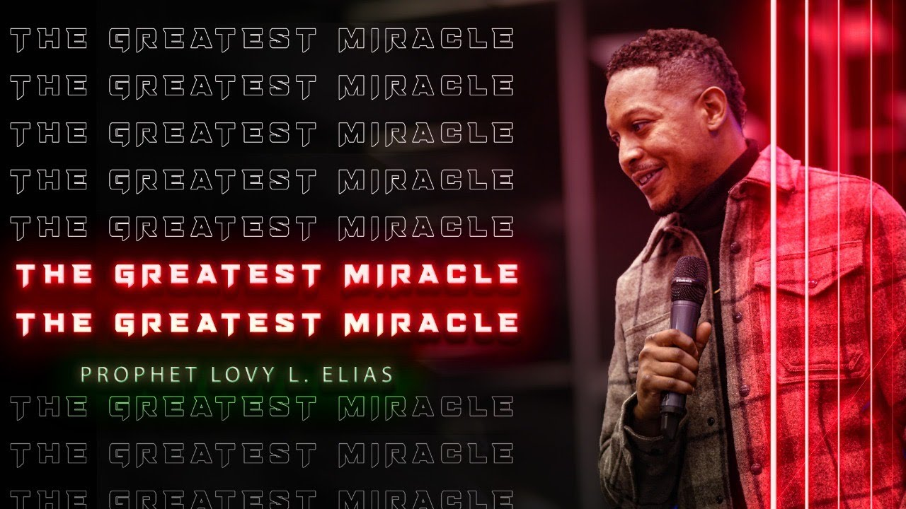 THE GREATEST MIRACLE | by Prophet Lovy L. Elias