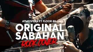 Atmosfera ft Floor 88 - Original Sabahan (ROCK COVER)