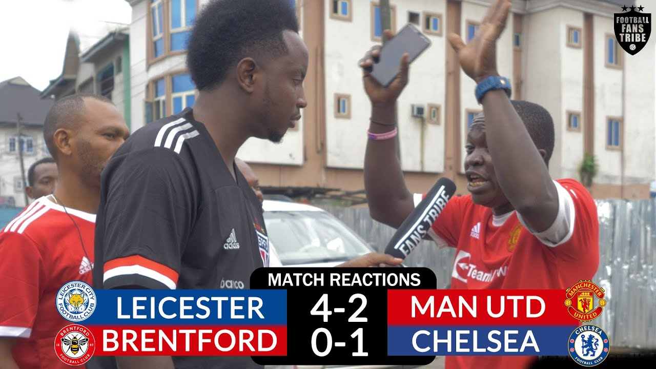 Download LEICESTER 4-2 MAN UNITED / BRENTFORD 0-1 CHELSEA (NIGERIAN FAN REACTIONS) - PL 2021-22 HIGHLIGHTS