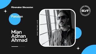 Discussion with Mian Adnan Ahmad   Writer, Director & Producer   GIFF Online 2020