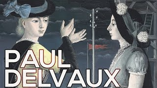 Paul Delvaux: A collection of 233 works (HD)