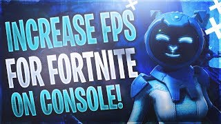 How To INCREASE FPS On Fortnite For CONSOLE! Get Higher FPS On Console!