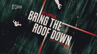 Kura - Bring The Roof Down (feat Luciana)