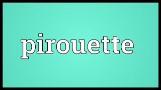 Pirouette Meaning