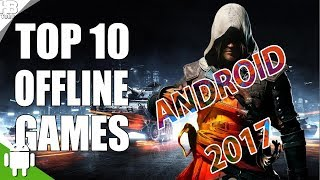 Top 10  BEST  Game s Fo r Android & iOS 2017  (OFFLINE -  FREE)