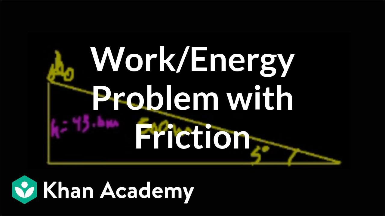 Work/energy problem with friction (video) | Khan Academy