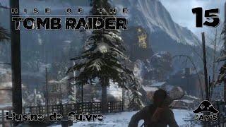 [FR] Rise of the Tomb Raider - L'Usine de Cuivre - Episode 15