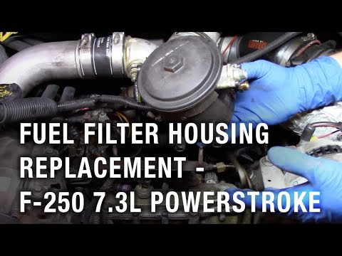 fuel filter housing replacement - 2002 ford f-250 7 3l powerstroke - youtube
