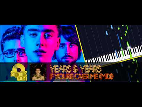 Years & Years - If You're Over Me (FULL MIDI / PIANO / CHORDS)