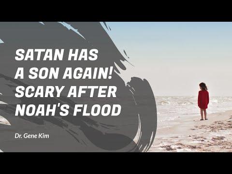 Satan Has a Son Again! SCARY after Noah's Flood - Dr. Gene Kim