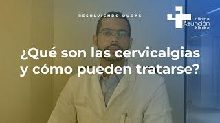 ¿Qué son las cervicalgias y cómo se tratan? #ResolviendoDudas