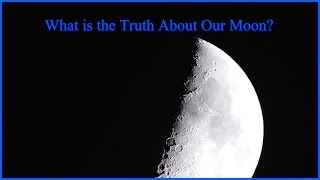 What is the Truth About Our Moon?