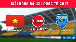 FULL | U21 Việt Nam vs U21 Yokohama | Giải bóng đá U21 Quốc tế Báo Thanh niên 2017 thumbnail