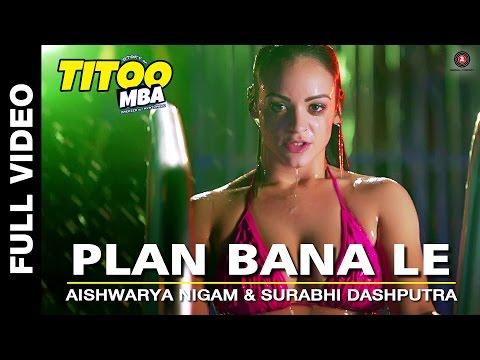 Plan Bana Le Full Video | Titoo MBA | Nishant Dahiya | Aishwarya Nigam & Surabhi Dashputra