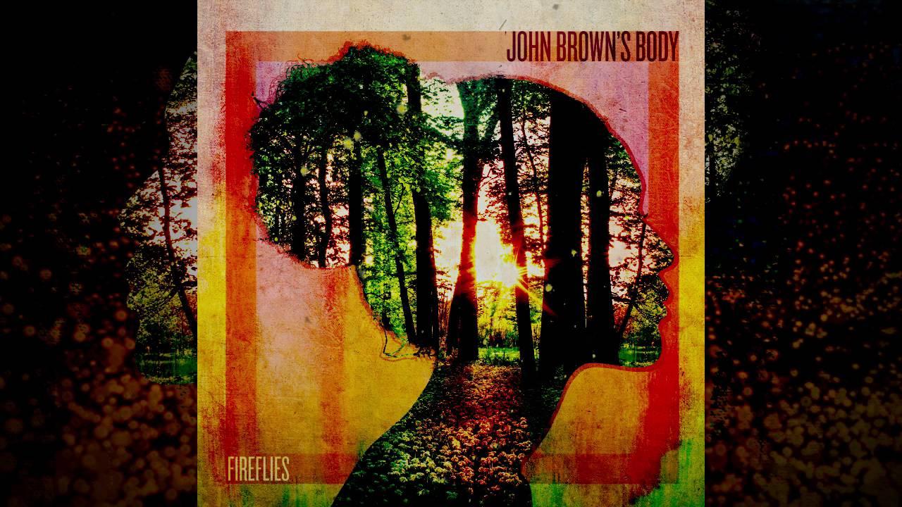 john-browns-body-fireflies-official-audio-johnbrownsbodytv