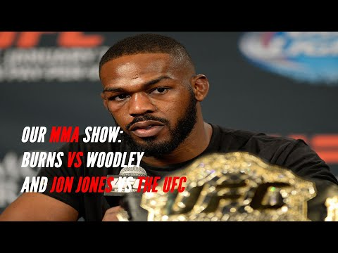 Our MMA Show: Burns vs Woodley breakdown and Jon Jones vs the UFC [Jimmy Smith & Ryan Moody]