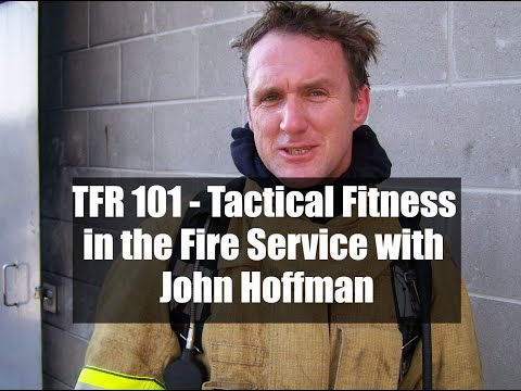 TFR 101 - Tactical Fitness in the Fire Service with John Hoffman.