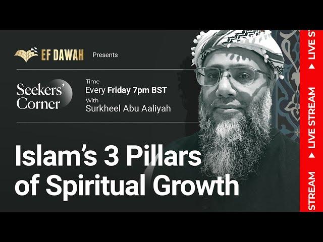 The Seekers' Corner   Ep 7   Islam's 3 Pillars of Spiritual Growth   with Surkheel Abu Aaliyah