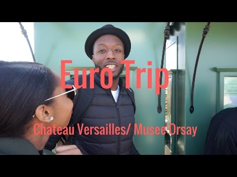 Euro Trip: Chateau Versailles / Musee d`Orsay
