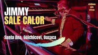 Jimmy Sale Calor |Santa Ana, Guichicovi, Oax.|