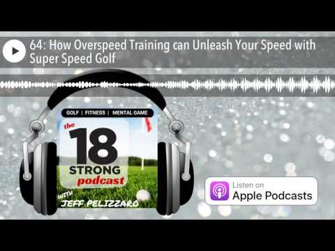 64: How Overspeed Training can Unleash Your Speed with Super Speed Golf