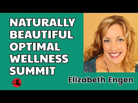 Naturally Beautiful & Optimal Wellness Summit - Elizabeth Engen