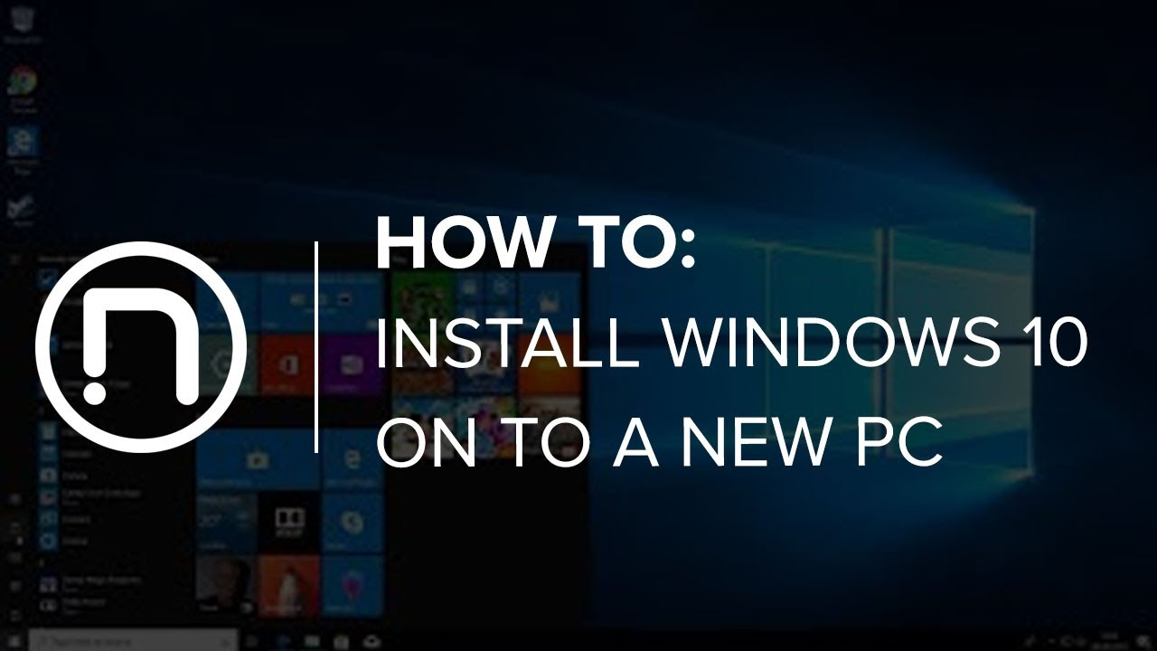 How to Install Windows 10 onto a new PC