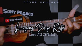 LAYANG DUNGO RESTU - LORO ATI OFFICIAL Cover Ukulele senar 4 By Sony PLonco