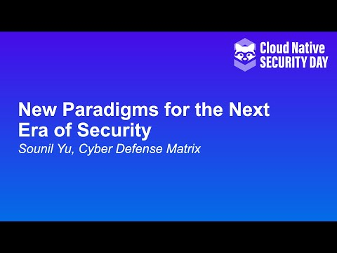 New Paradigms for the Next Era of Security - Sounil Yu, Cyber Defense Matrix