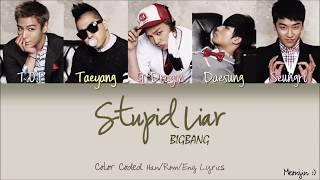 BIGBANG (빅뱅) - STUPID LIAR | Color Coded Lyrics (Han/Rom/Eng)