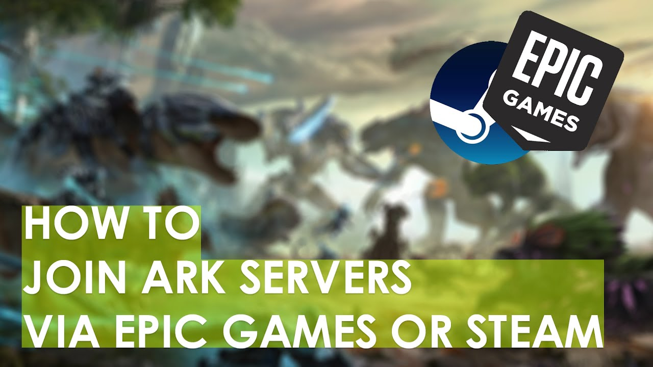 How to join ARK Servers with Epic Games Launcher or Steam ...