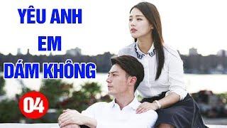 Yêu Anh Em Dám Không - Tập 4 | Phim Tình Cảm Trung Quốc Mới Hay Nhất 2020 - Thuyết Minh