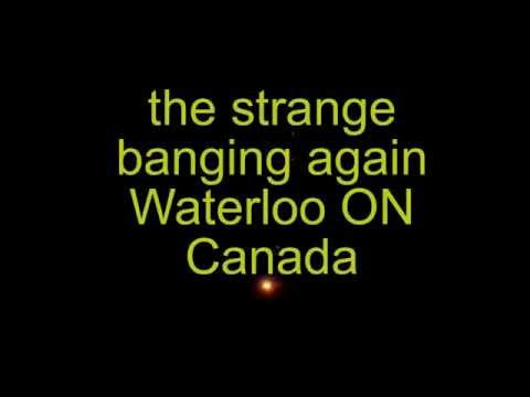 The Strange Banging Again Tonight On This Date Waterloo Ontario Canada