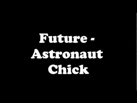 Future - Astronaut Chick ( With Lyrics ) [HD]