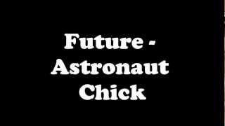 Future - Astronaut Chick ( With Lyrics ) [HD]