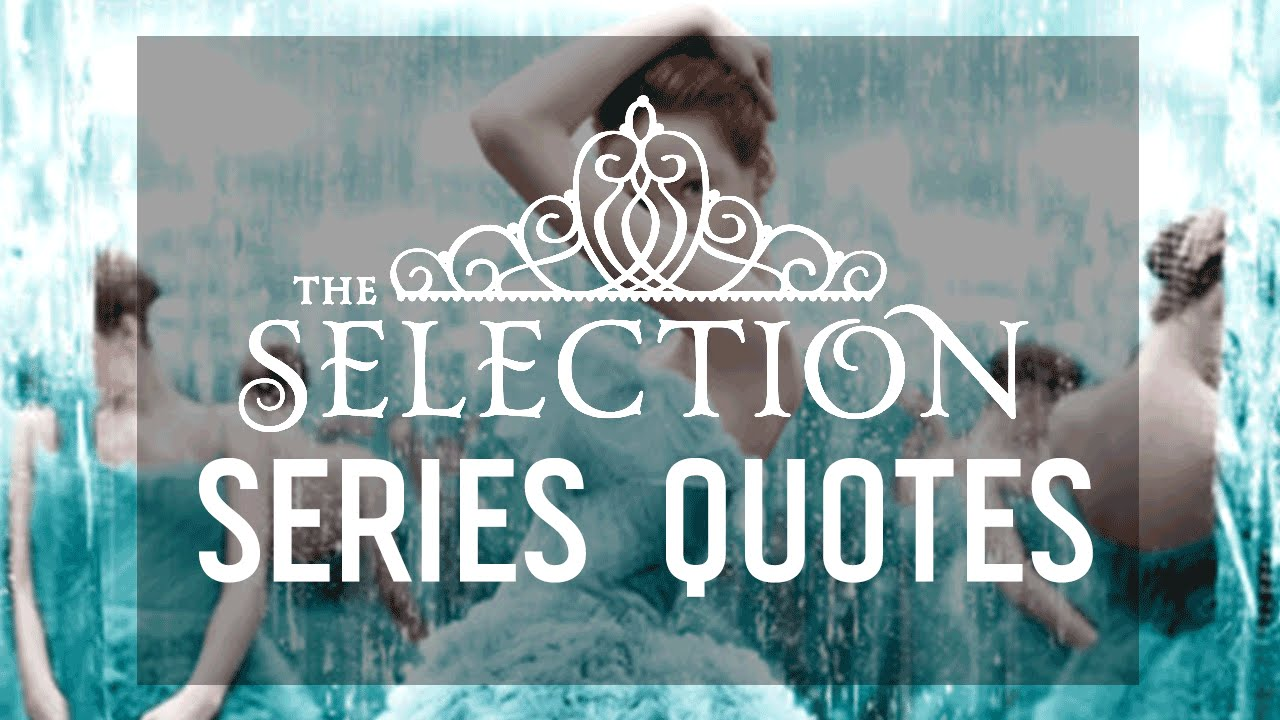 The Selection Series Quotes The Selection 7 Quotes From The Serieskiera Cass  Youtube