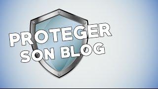 Comment protéger son blog ?