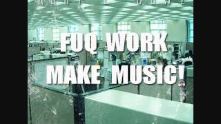 Ashy L Bowz - Fuq Work Make Music!