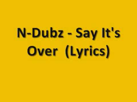 NDubz  Say Its Over  Lyrics In Description