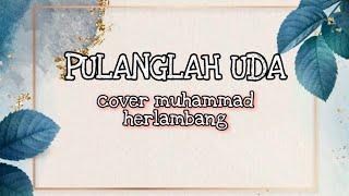 PULANGLAH UDA - minang[ cover Muhammad Herlambang ]