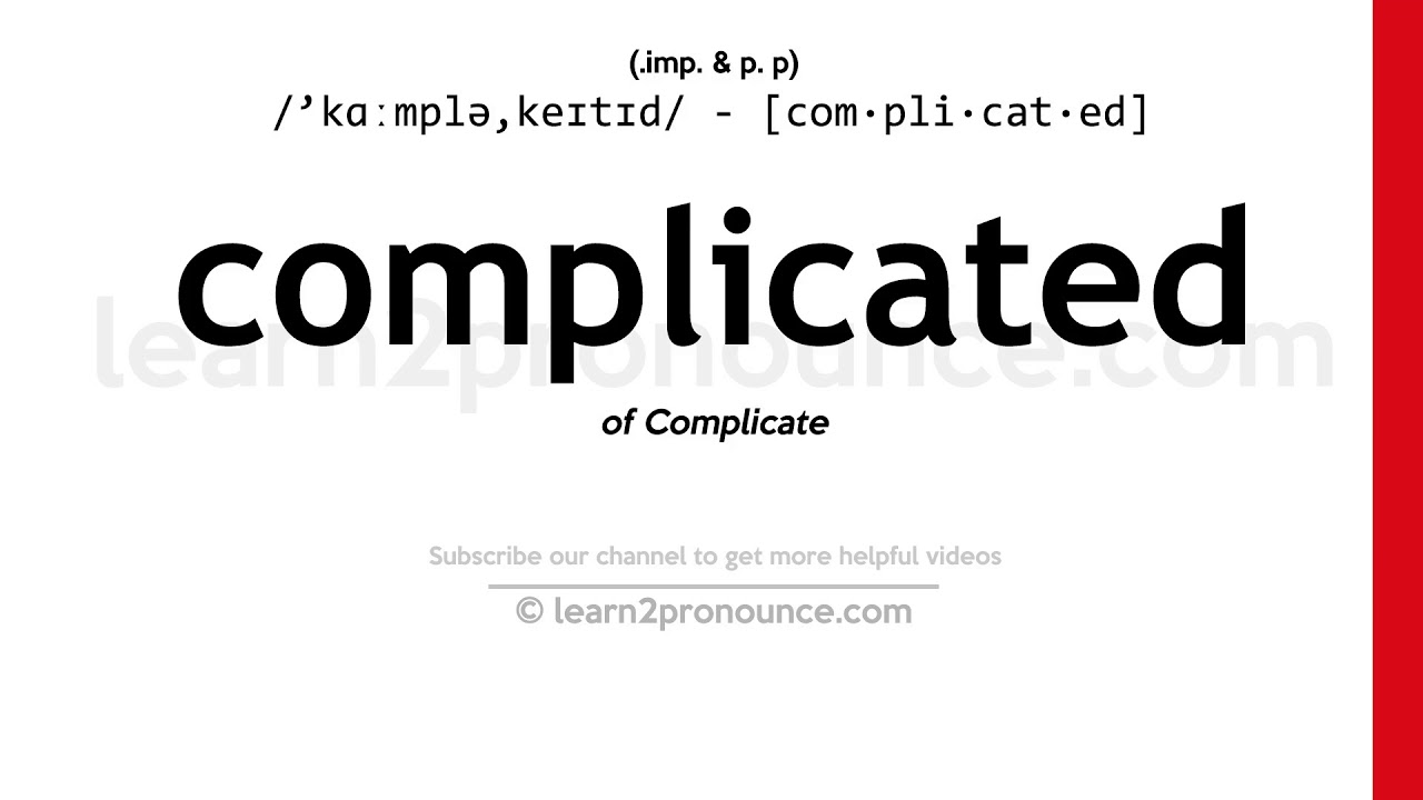 Pronunciation of Complicated  Definition of Complicated