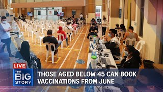S'pore residents aged below 45 can make Covid-19 vaccination appointments from June | THE BIG STORY