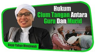 Hukum Cium Tangan antara Guru dan Murid - Buya Yahya Menjawab